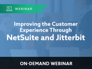 Improving the Customer Experience Through NetSuite and Jitterbit
