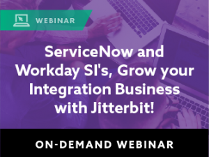 ServiceNow and Workday SI's, Grow your Integration Business with Jitterbit!