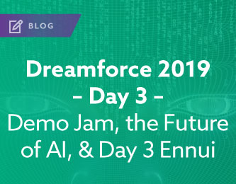 Blog: Dreamforce 2019 - Day 3 - Demo Jam, the Future of AI, and Day 3 Ennui