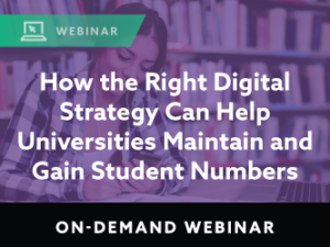 How the Right Digital Strategy Can Help Universities Maintain and Gain Student Numbers