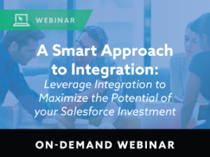 A Smart Approach to Integration: Leverage Integration to Maximize the Potential of your Salesforce Investment