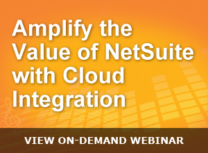 Webinar – Amplify the Value of NetSuite with Cloud Integration – 041015