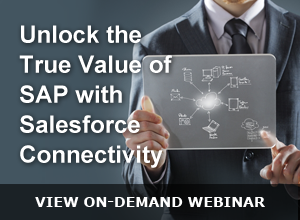 Webinar – Unlock the True Value of SAP with Salesforce Connectivity 061715
