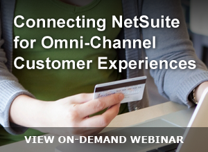Webinar – Connecting NetSuite for Omni-Channel Customer Experiences 070215