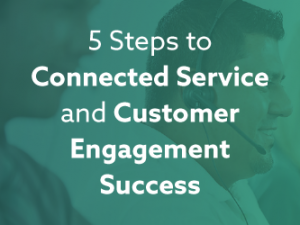 5 Steps to Connected Service and Customer Engagement