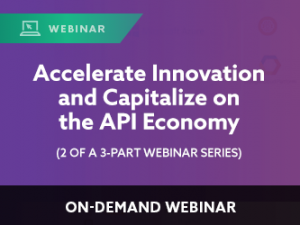 Accelerate Innovation and Capitalize on the API Economy