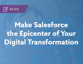 Make Salesforce the Epicenter of Your Digital Transformation