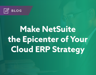 Make NetSuite the Epicenter of Your Cloud ERP Strategy