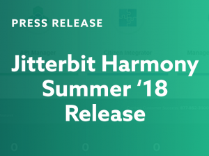 Jitterbit Harmony Summer '18 Release Takes Enterprise Innovation and Productivity to Next Level With Unified API and Integration Platform for Any User