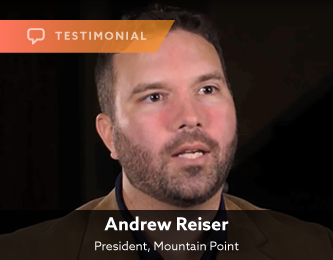 Testimonial — Andrew Reiser, President, Mountain Point