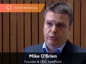 Testimonial — Mike O'Brien, EastPoint Solutions
