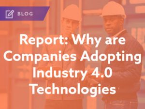 Report: Why are Companies Adopting Industry 4.0 Technologies