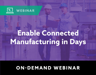 On-Demand Webinar: Enable Connected Manufacturing in Days