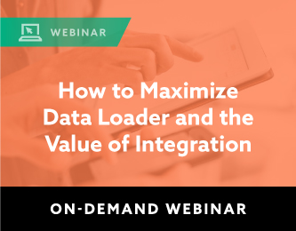 On-Demand Webinar: How to Maximize Data Loader and the Value of Integration